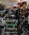 Galloping Through History : Incredible True Horse Stories
