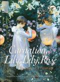 Carnation, Lily, Lily, Rose The Story of a Painting