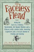 Faceless Fiend Being the Tale of a Criminal Mastermind, His Masked Minions and a Princess Wi...