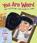 You Are Weird: Your Body's Peculiar Parts and Funny Fun