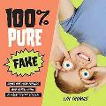 100% Pure Fake: Gross Out Your Friends and Family with 25 Great Special Effects!