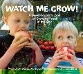 Watch Me Grow! : A Down-to-Earth Guide to Growing Food in the City