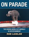 On Parade : The Hidden World of Animals in Entertainment