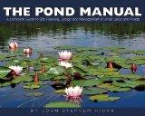 The Pond Manual: A Complete Guide to Site Planning, Design and Managing of Small Lakes and P...