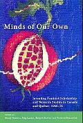 Minds of Our Own: Inventing Feminist Scholarship and Women's Studies in Canada and Quebec, 1...