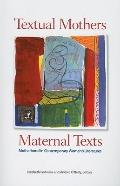 Textual Mothers/Maternal Texts: Motherhood in Contemporary Womens Literatures