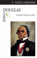 James Douglas: Father of British Columbia (Quest Library (Dundurn Press))