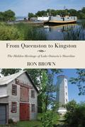 From Queenston to Kingston : The Hidden Heritage of Lake Ontario's Shoreline