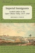 Imperial Immigrants : The Scottish Settlers of the Upper Ottawa Valley, 1815-1840