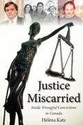 Justice Miscarried: Inside Wrongful Convictions in Canada