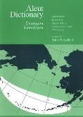 Aleut Dictionary, Unangam Tunudgusiiian Unabridged Lexicon of the Aleutian, Pribilof and Com...