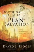 Doctrinal Details of the Plan of Salvation From Premortality to Exaltation