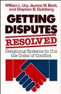 Getting Disputes Resolved Designing Systems to Cut the Costs of Conflict