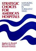 Strategic Choices for America's Hospitals Managing Change in Turbulent Times