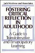 Fostering Critical Reflection in Adulthood A Guide to Transformative and Emancipatory Learning