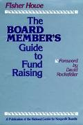 Board Member's Guide to Fund Raising What Every Trustee Needs to Know About Raising Money