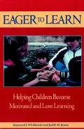 Eager to Learn: Helping Children Become Motivated and Love Learning