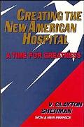 Creating the New American Hospital A Time for Greatness