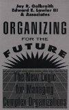 Organizing for the Future: The New Logic for Managing Complex Organizations (Jossey-Bass Man...