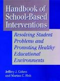 Handbook of School-Based Interventions Resolving Student Problems and Promoting Healthy Educ...