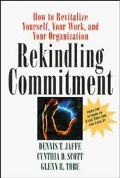 Rekindling Commitment How to Revitalize Yourself, Your Work, and Your Organization