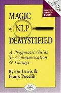 Magic of Nlp Demystified A Pragmatic Guide to Communication and Change