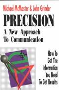 Precision A New Approach to Communication  How to Get the Information You Need to Get Results