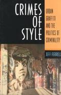Crimes of Style Urban Graffiti and the Politics of Criminality