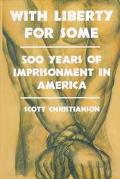 With Liberty for Some 500 Years of Imprisonment in America