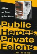 Public Heroes, Private Felons Athletes and Crimes Against Women