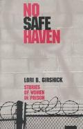 No Safe Haven Stories of Women in Prison