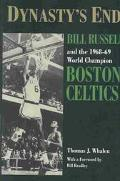 Dynasty's End Bill Russell and the 1968-69 World Champion Boston Celtics