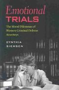 Emotional Trials The Moral Dilemmas of Women Criminal Defense Attorneys
