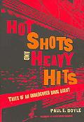 Hot Shots And Heavy Hits Tales of an Undercover Drug Agent