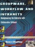 Groupware, Workflow and Intranets: Re-engineering the Enterprise with Collaborative Software