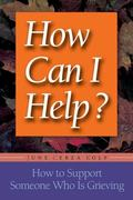 How Can I Help? How to Support Someone Who Is Grieving