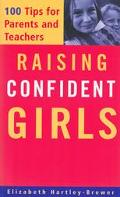 Raising Confident Girls 100 Tips for Parents and Teachers