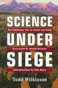 Science Under Siege The Politicians' War on Nature and Truth