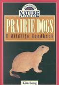 Prairie Dogs A Wildlife Handbook