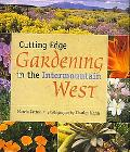 Cutting Edge Gardening in the Intermountain West
