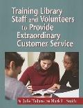 Training Library Staff And Volunteers to Provide Extraordinary Customer Service