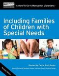 Including Families of Children with Special Needs: A How-To-Do-It Manual for Librarians, Rev...