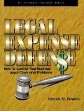 Legal Expense Defense How to Control Your Business' Legal Costs and Problems