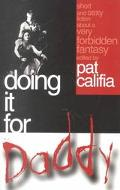 Doing It for Daddy: Short and Sexy Fiction about a Very Forbidden Fantasy - Pat Califia - Pa...