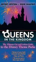 Queens in the Kingdom The Ultimate Gay and Lesbian Guide to the Disney Theme Parks