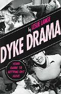 Dyke Drama Your Guide To Getting Out Alive