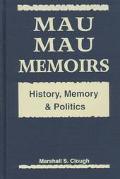 Mau Mau Memoirs History, Memory, and Politics