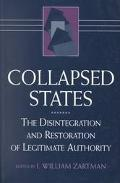 Collapsed States The Disintegration and Restoration of Legitimate Authority