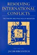 Resolving International Conflicts The Theory and Practice of Mediation