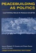 Peacebuilding As Politics Cultivating Peace in Fragile Societies